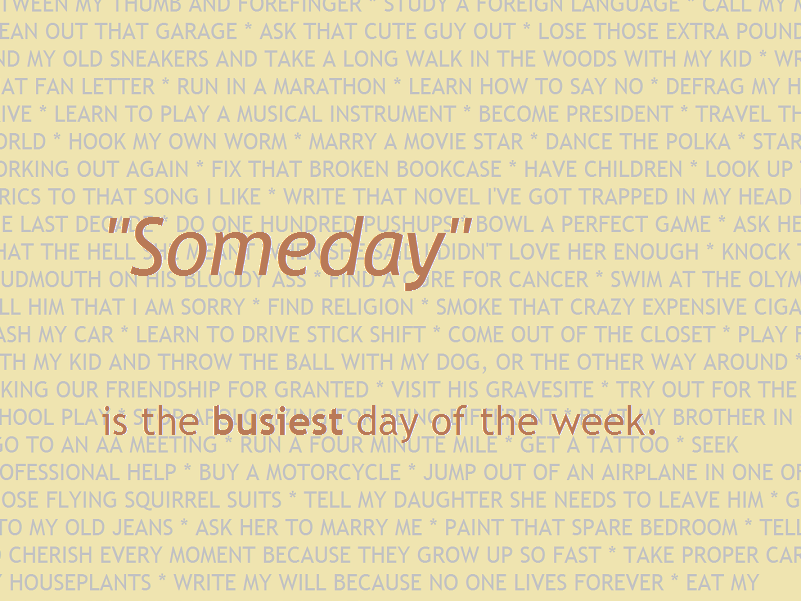 """Someday"" is the busiest day of the week."